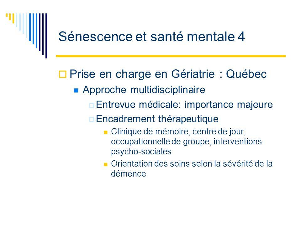 Sénescence et santé mentale 4 Prise en charge en Gériatrie : Québec Approche multidisciplinaire Entrevue médicale: importance majeure Encadrement thér