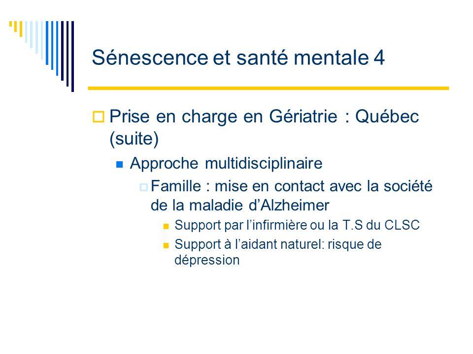 Sénescence et santé mentale 4 Prise en charge en Gériatrie : Québec (suite) Approche multidisciplinaire Famille : mise en contact avec la société de l