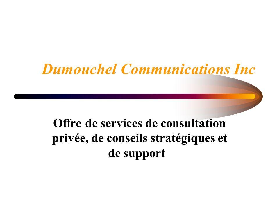 Dumouchel Communications Inc Offre de services de consultation privée, de conseils stratégiques et de support