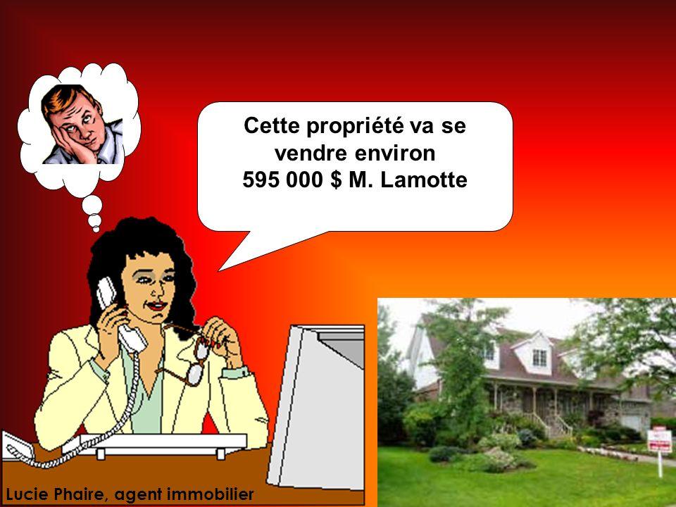 Cette propriété va se vendre environ 595 000 $ M. Lamotte Lucie Phaire, agent immobilier