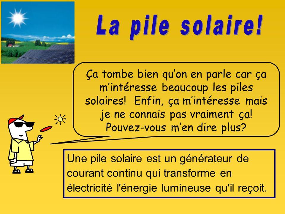 Une pile solaire est un générateur de courant continu qui transforme en électricité l énergie lumineuse qu il reçoit.