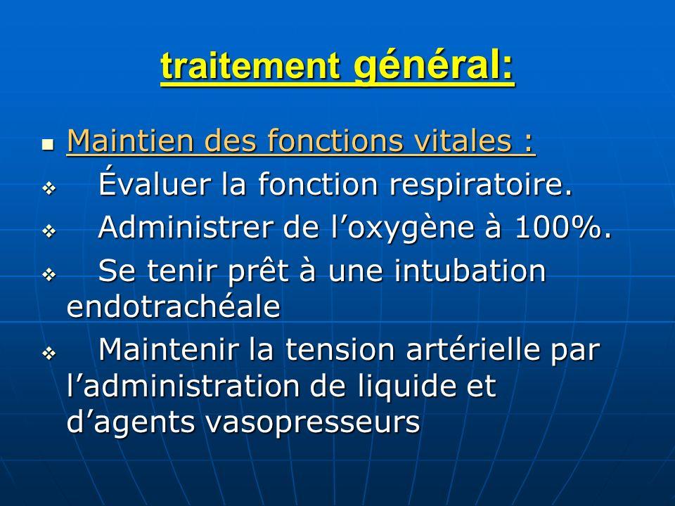 traitement général: Maintien des fonctions vitales : Maintien des fonctions vitales : Évaluer la fonction respiratoire. Évaluer la fonction respiratoi