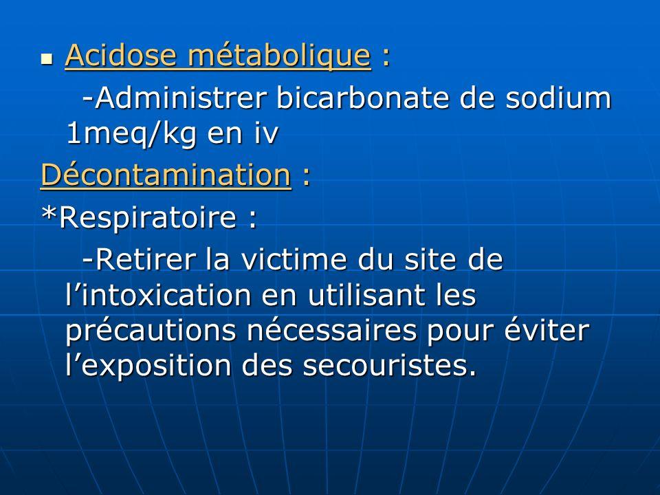 Acidose métabolique : Acidose métabolique : -Administrer bicarbonate de sodium 1meq/kg en iv -Administrer bicarbonate de sodium 1meq/kg en iv Décontam