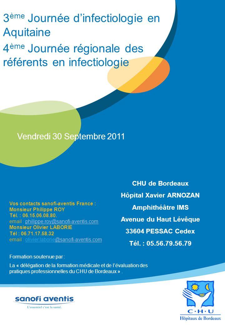 3 ème Journée dinfectiologie en Aquitaine 4 ème Journée régionale des référents en infectiologie Vendredi 30 Septembre 2011 CHU de Bordeaux Hôpital Xa