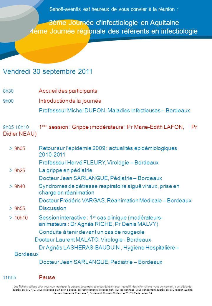 Vendredi 30 septembre 2011 8h30 Accueil des participants 9h00 Introduction de la journée Professeur Michel DUPON, Maladies infectieuses – Bordeaux 9h0
