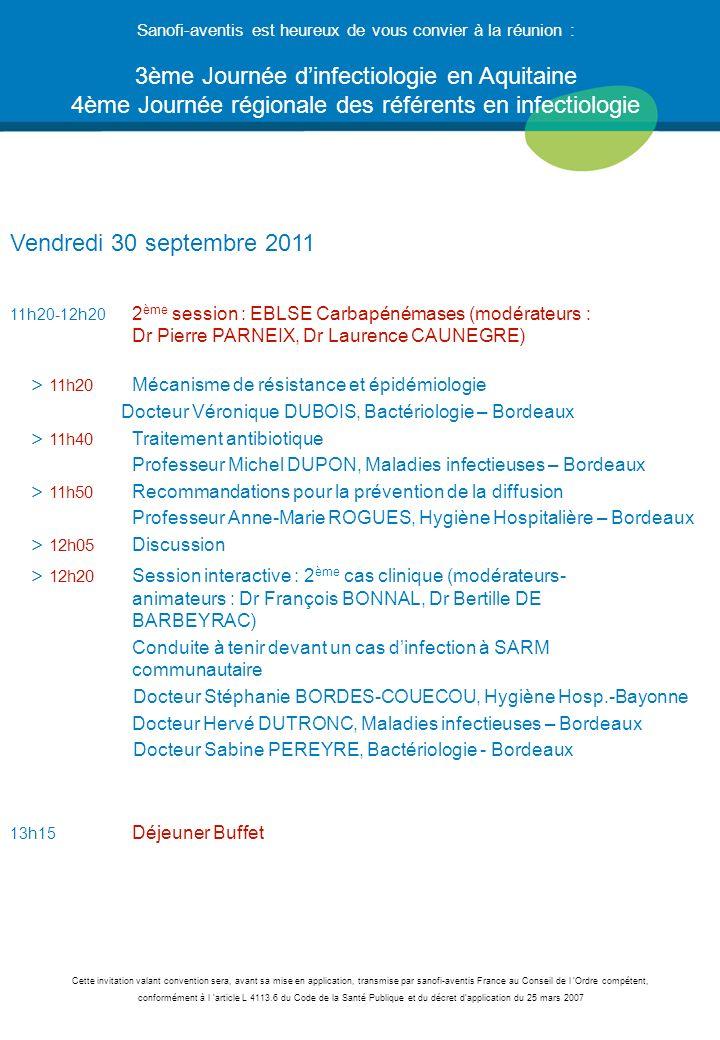 Vendredi 30 septembre 2011 11h20-12h20 2 ème session : EBLSE Carbapénémases (modérateurs : Dr Pierre PARNEIX, Dr Laurence CAUNEGRE) > 11h20 Mécanisme