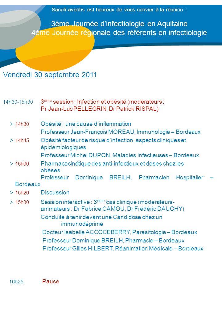 Vendredi 30 septembre 2011 14h30-15h30 3 ème session : Infection et obésité (modérateurs : Pr Jean-Luc PELLEGRIN, Dr Patrick RISPAL) > 14h30 Obésité :