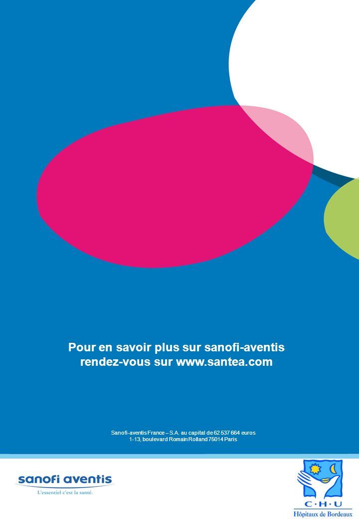 Pour en savoir plus sur sanofi-aventis rendez-vous sur www.santea.com Sanofi-aventis France – S.A. au capital de 62 537 664 euros 1-13, boulevard Roma