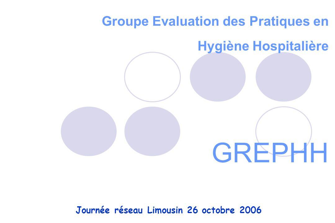 Groupe Evaluation des Pratiques en Hygiène Hospitalière GREPHH Journée réseau Limousin 26 octobre 2006
