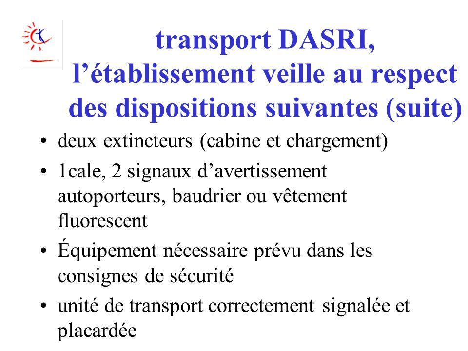 transport DASRI, létablissement veille au respect des dispositions suivantes (suite) deux extincteurs (cabine et chargement) 1cale, 2 signaux davertis
