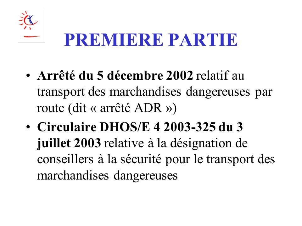 PREMIERE PARTIE Arrêté du 5 décembre 2002 relatif au transport des marchandises dangereuses par route (dit « arrêté ADR ») Circulaire DHOS/E 4 2003-32