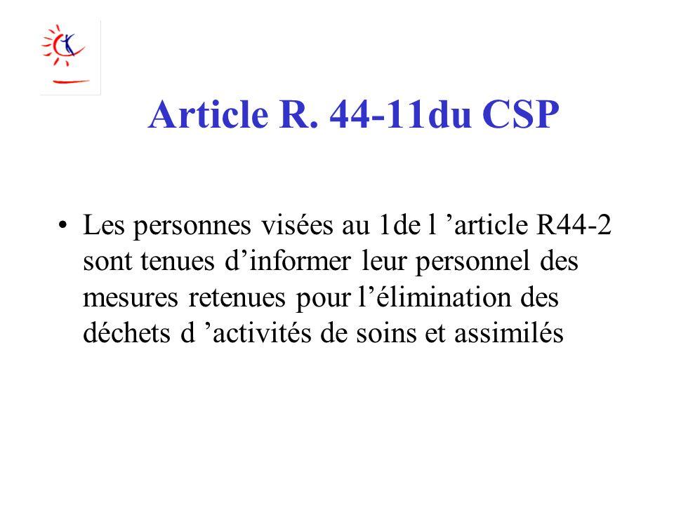 Article R. 44-11du CSP Les personnes visées au 1de l article R44-2 sont tenues dinformer leur personnel des mesures retenues pour lélimination des déc