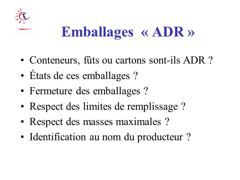 Emballages « ADR » Conteneurs, fûts ou cartons sont-ils ADR ? États de ces emballages ? Fermeture des emballages ? Respect des limites de remplissage