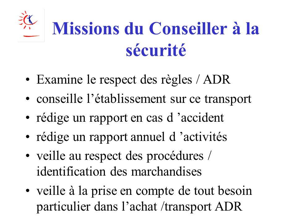 Missions du Conseiller à la sécurité Examine le respect des règles / ADR conseille létablissement sur ce transport rédige un rapport en cas d accident