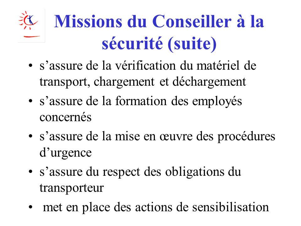 Missions du Conseiller à la sécurité (suite) sassure de la vérification du matériel de transport, chargement et déchargement sassure de la formation d