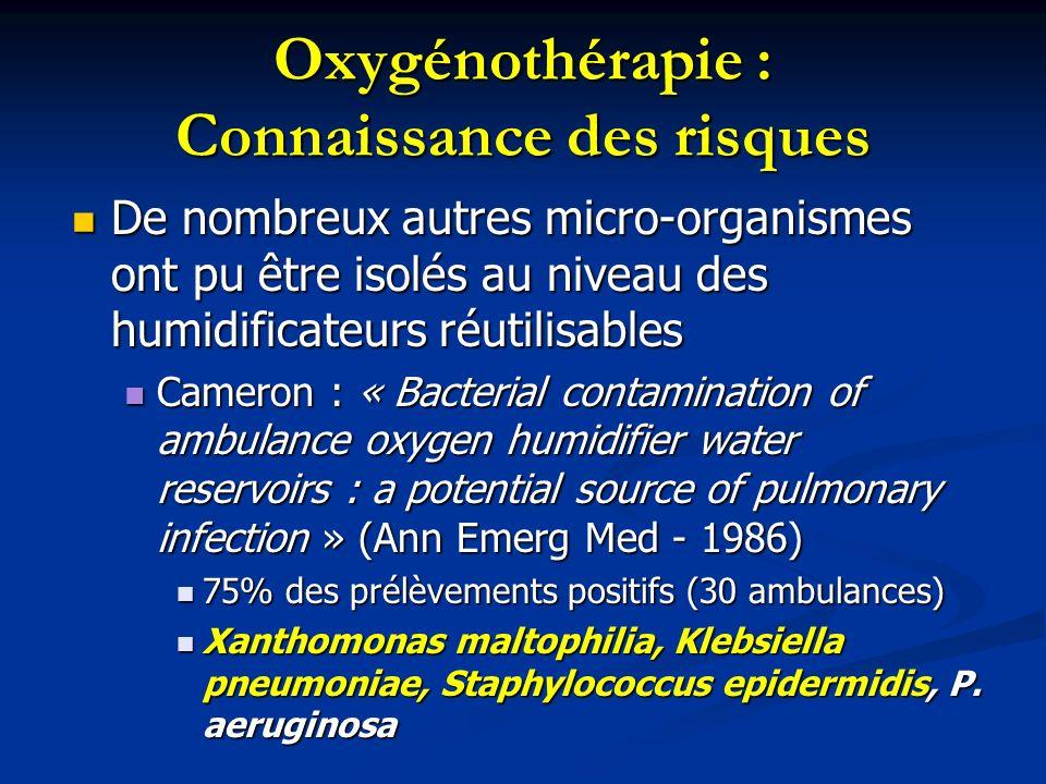 Oxygénothérapie : Connaissance des risques De nombreux autres micro-organismes ont pu être isolés au niveau des humidificateurs réutilisables De nombr