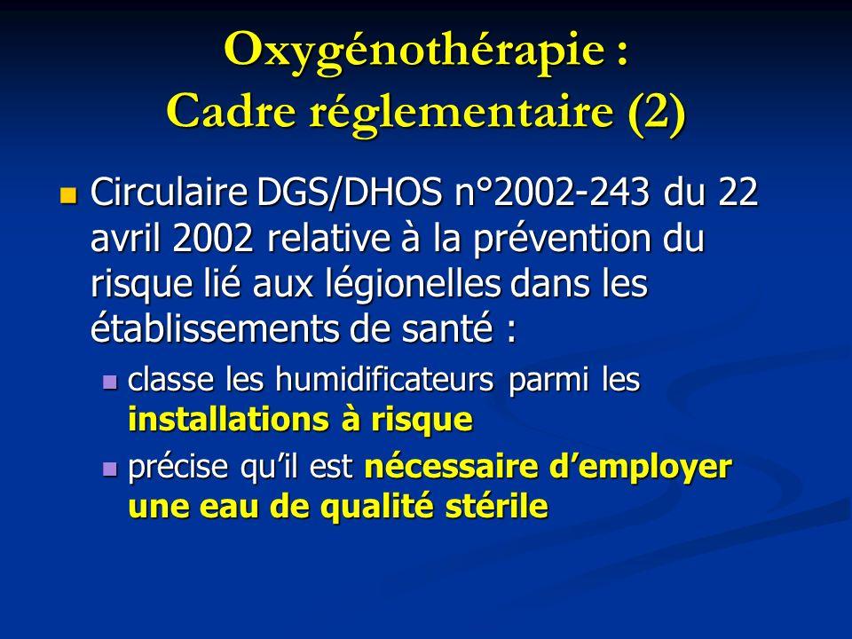 Oxygénothérapie : Cadre réglementaire (2) Circulaire DGS/DHOS n°2002-243 du 22 avril 2002 relative à la prévention du risque lié aux légionelles dans