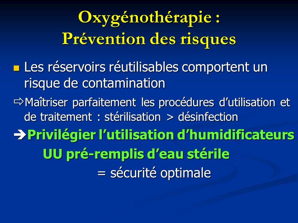 Oxygénothérapie : Prévention des risques Les réservoirs réutilisables comportent un risque de contamination Les réservoirs réutilisables comportent un