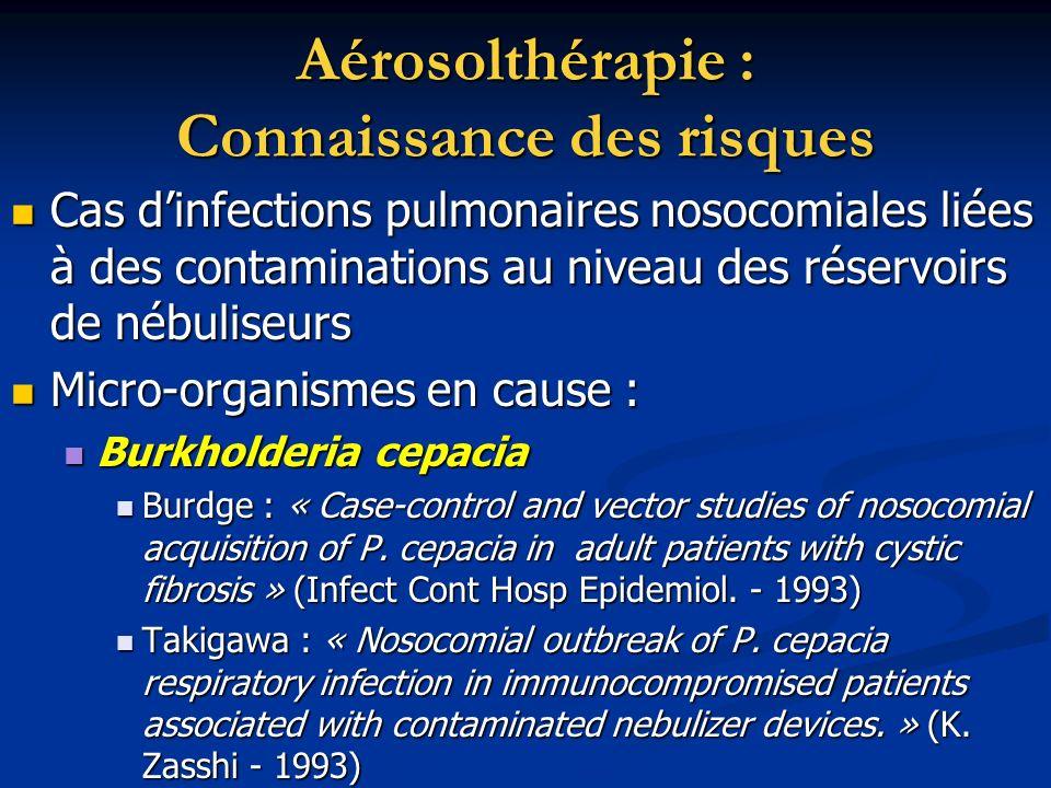 Aérosolthérapie : Connaissance des risques Cas dinfections pulmonaires nosocomiales liées à des contaminations au niveau des réservoirs de nébuliseurs