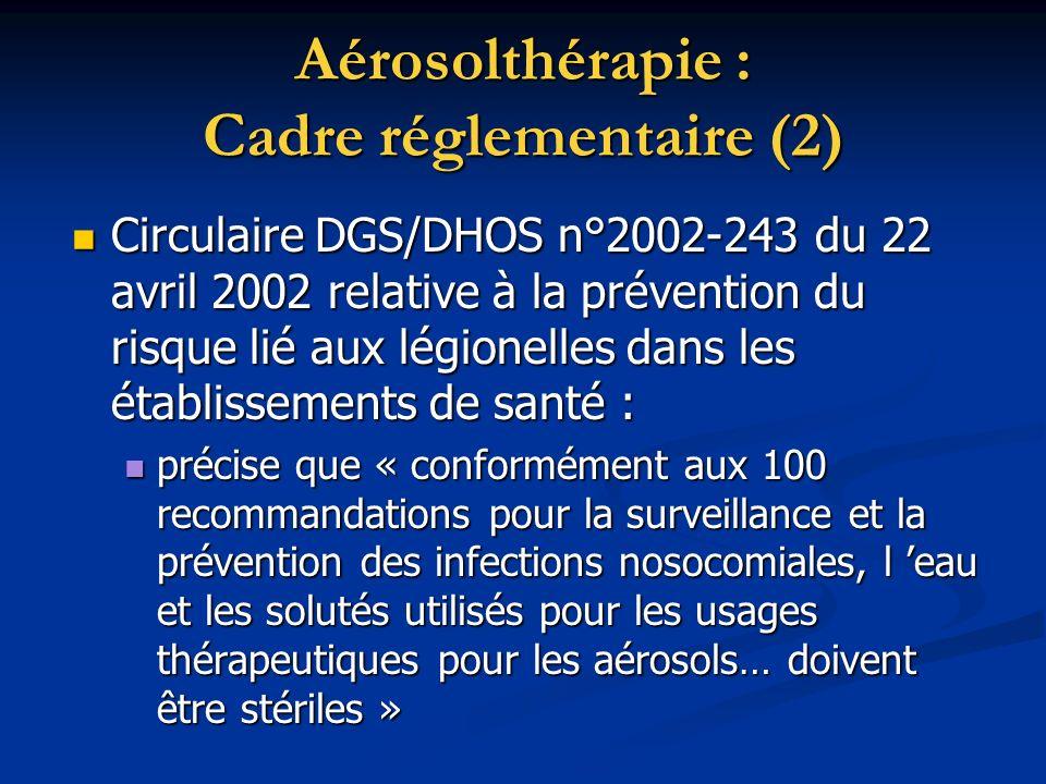 Aérosolthérapie : Cadre réglementaire (2) Circulaire DGS/DHOS n°2002-243 du 22 avril 2002 relative à la prévention du risque lié aux légionelles dans