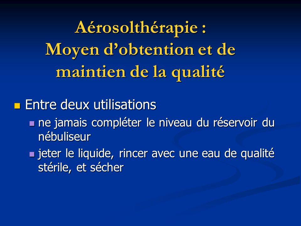Aérosolthérapie : Moyen dobtention et de maintien de la qualité Entre deux utilisations Entre deux utilisations ne jamais compléter le niveau du réser