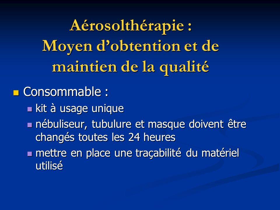Aérosolthérapie : Moyen dobtention et de maintien de la qualité Consommable : Consommable : kit à usage unique kit à usage unique nébuliseur, tubulure