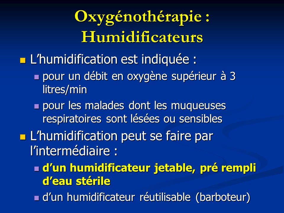 Oxygénothérapie : Humidificateurs Lhumidification est indiquée : Lhumidification est indiquée : pour un débit en oxygène supérieur à 3 litres/min pour