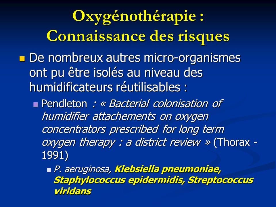 Oxygénothérapie : Connaissance des risques De nombreux autres micro-organismes ont pu être isolés au niveau des humidificateurs réutilisables : De nom
