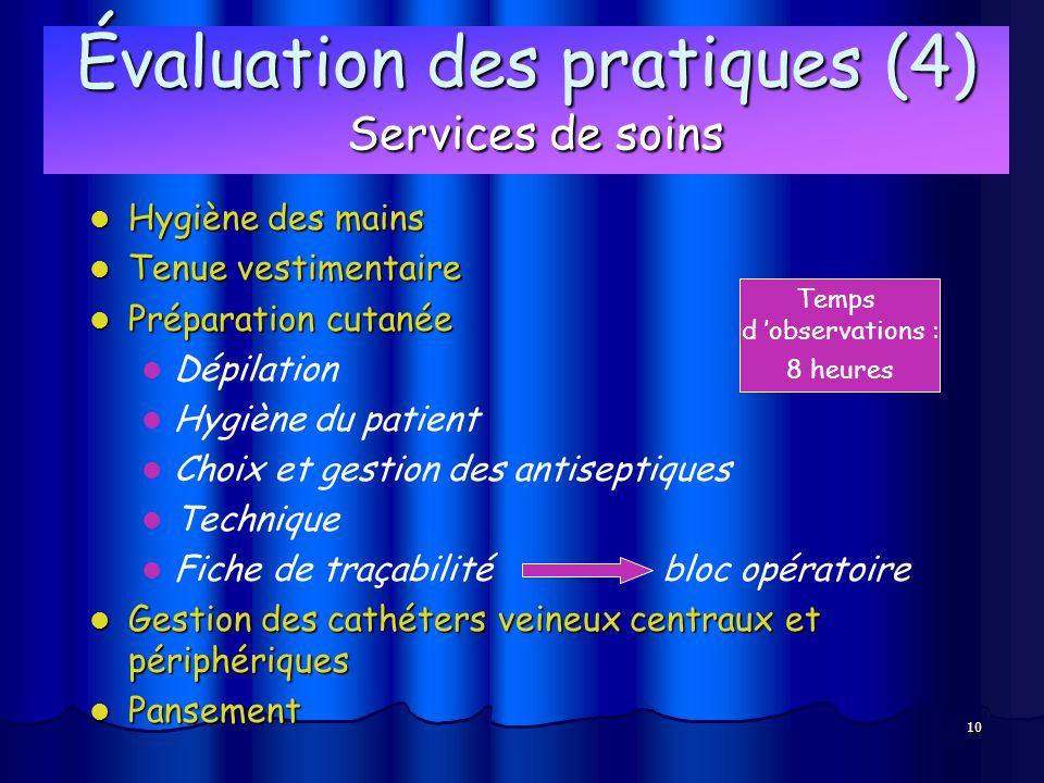 10 Évaluation des pratiques (4) Services de soins Hygiène des mains Hygiène des mains Tenue vestimentaire Tenue vestimentaire Préparation cutanée Prép