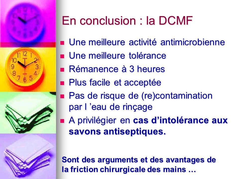 En conclusion : la DCMF Une meilleure activité antimicrobienne Une meilleure activité antimicrobienne Une meilleure tolérance Une meilleure tolérance