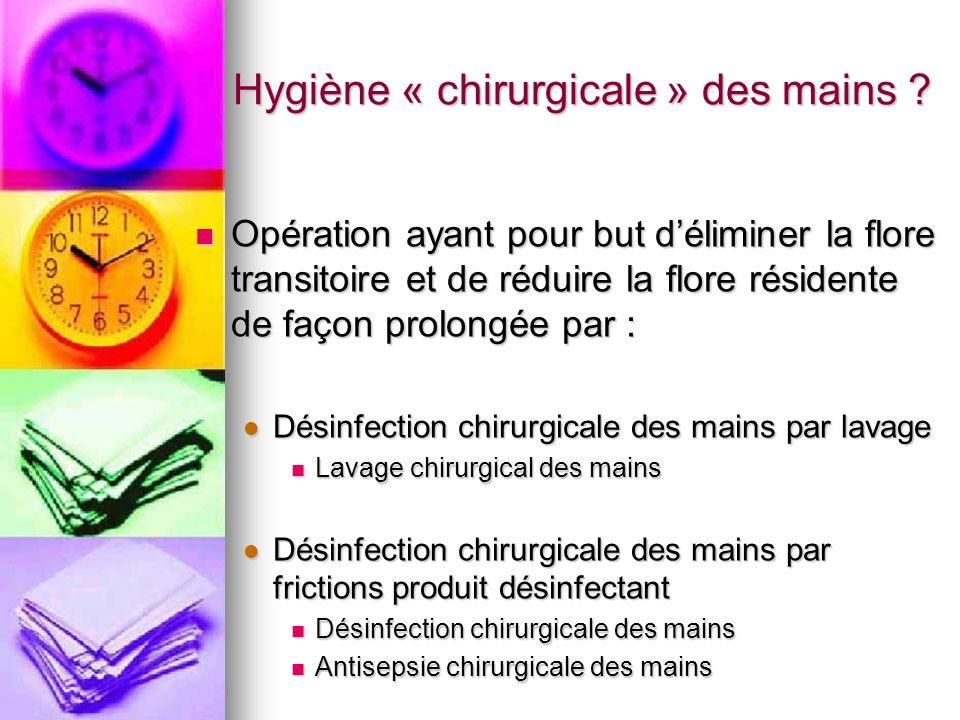 Hygiène « chirurgicale » des mains ? Opération ayant pour but déliminer la flore transitoire et de réduire la flore résidente de façon prolongée par :