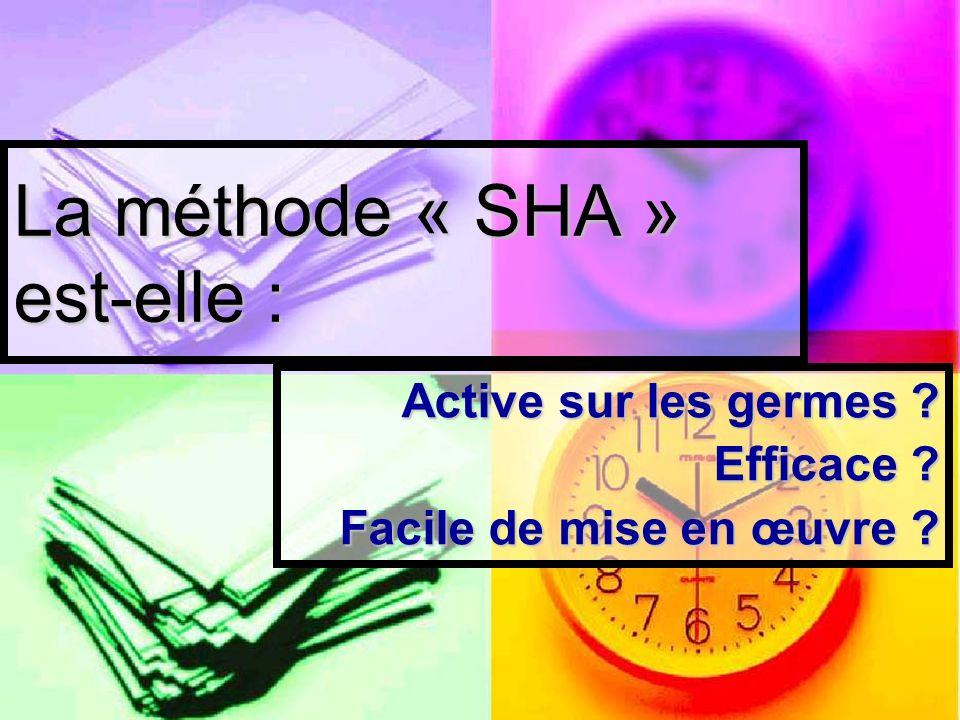 La méthode « SHA » est-elle : Active sur les germes ? Efficace ? Facile de mise en œuvre ?