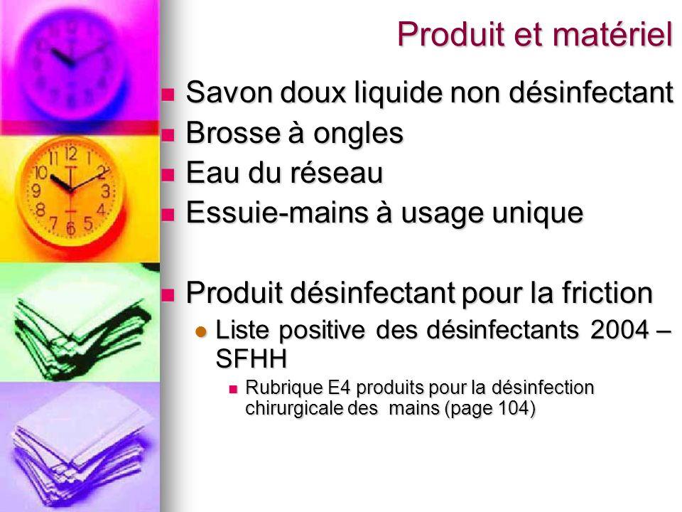 Produit et matériel Savon doux liquide non désinfectant Savon doux liquide non désinfectant Brosse à ongles Brosse à ongles Eau du réseau Eau du résea