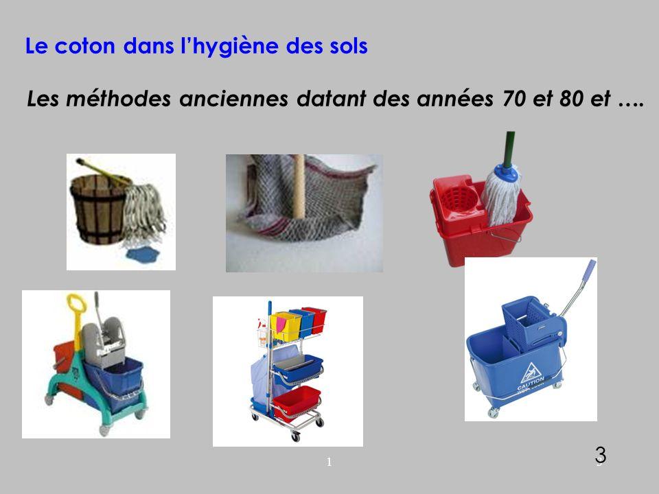 13 Le coton dans lhygiène des sols Les méthodes anciennes datant des années 70 et 80 et …. 3