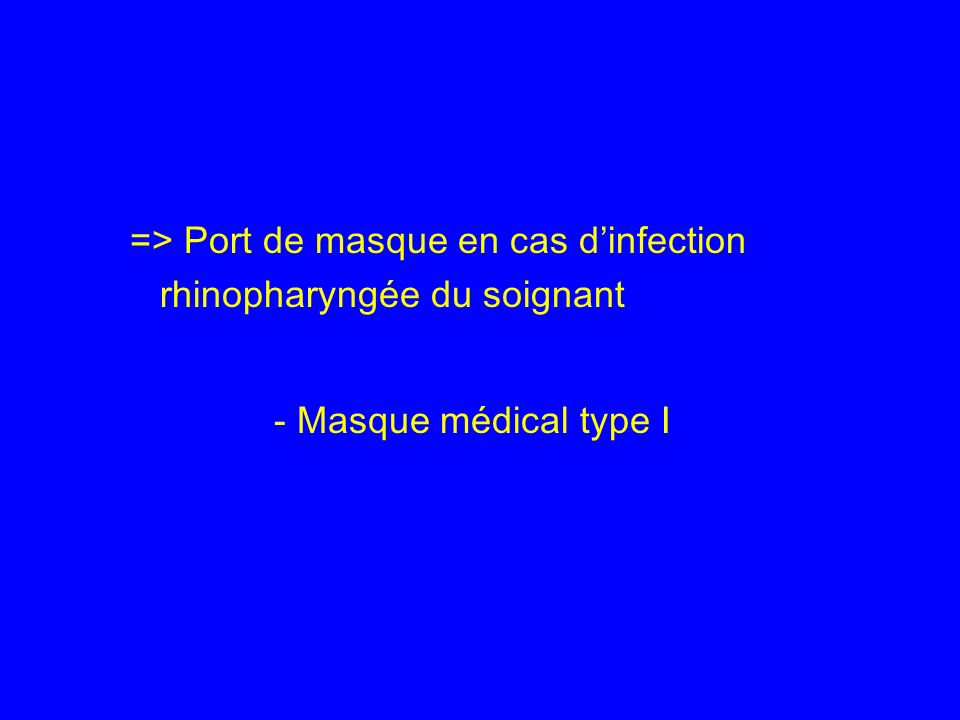 => Port de masque en cas dinfection rhinopharyngée du soignant - Masque médical type I