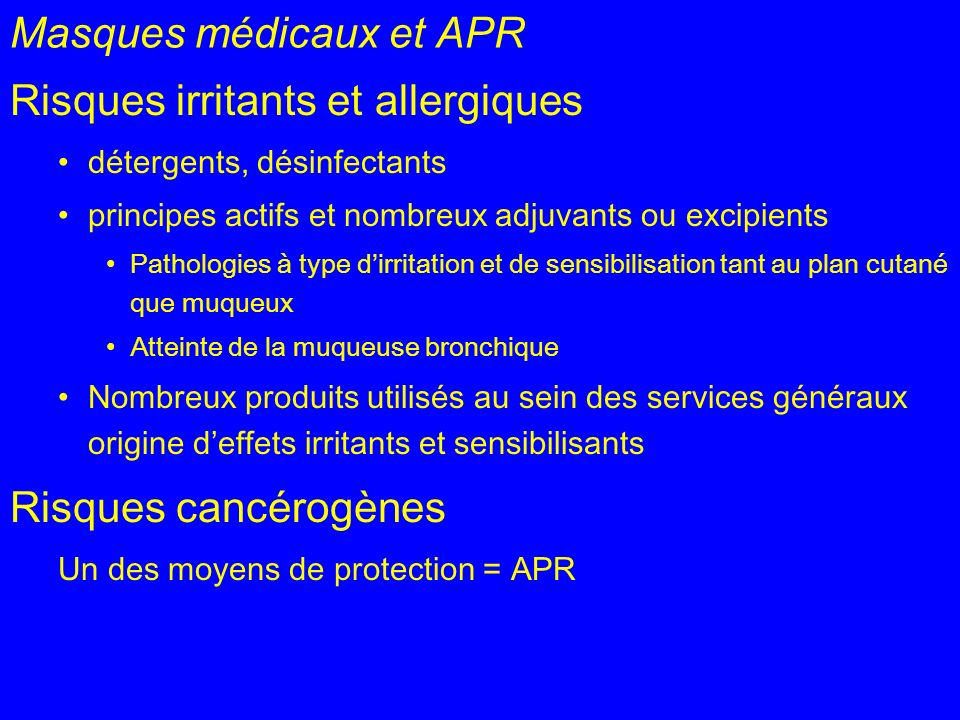 Masques médicaux et APR Risques irritants et allergiques détergents, désinfectants principes actifs et nombreux adjuvants ou excipients Pathologies à