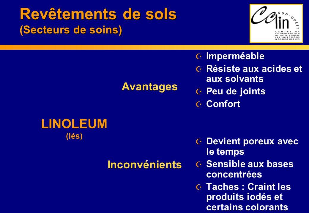 Revêtements de sols (Secteurs de soins) Z Imperméable Z Résiste aux acides et aux solvants Z Peu de joints Z Confort Z Devient poreux avec le temps Z