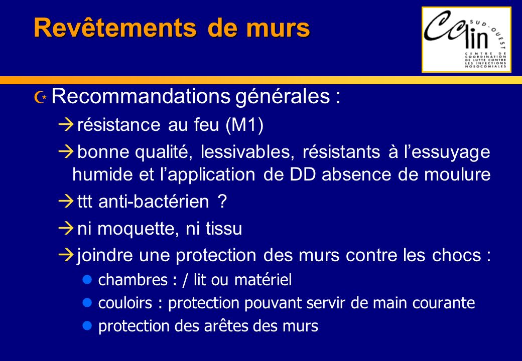 Revêtements de murs Z Recommandations générales : à résistance au feu (M1) à bonne qualité, lessivables, résistants à lessuyage humide et lapplication