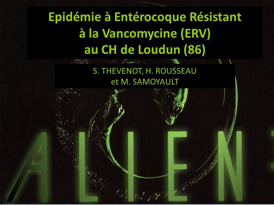 Epidémie à Entérocoque Résistant à la Vancomycine (ERV) au CH de Loudun (86) Sarah THEVENOT, S. THEVENOT, H. ROUSSEAU et M. SAMOYAULT