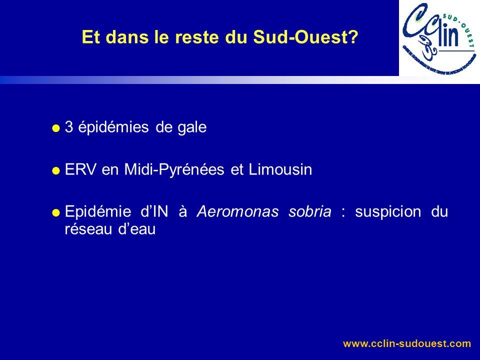 www.cclin-sudouest.com 3 épidémies de gale ERV en Midi-Pyrénées et Limousin Epidémie dIN à Aeromonas sobria : suspicion du réseau deau Et dans le rest