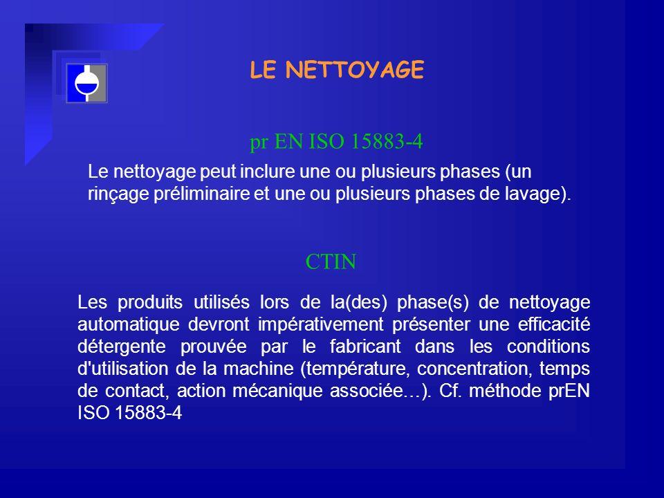 LE NETTOYAGE Les produits utilisés lors de la(des) phase(s) de nettoyage automatique devront impérativement présenter une efficacité détergente prouvée par le fabricant dans les conditions d utilisation de la machine (température, concentration, temps de contact, action mécanique associée…).