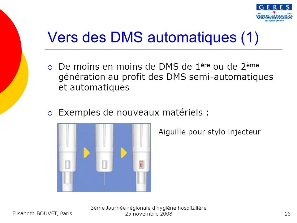 Elisabeth BOUVET, Paris 16 3ème Journée régionale dhygiène hospitalière 25 novembre 2008 Vers des DMS automatiques (1) De moins en moins de DMS de 1 è