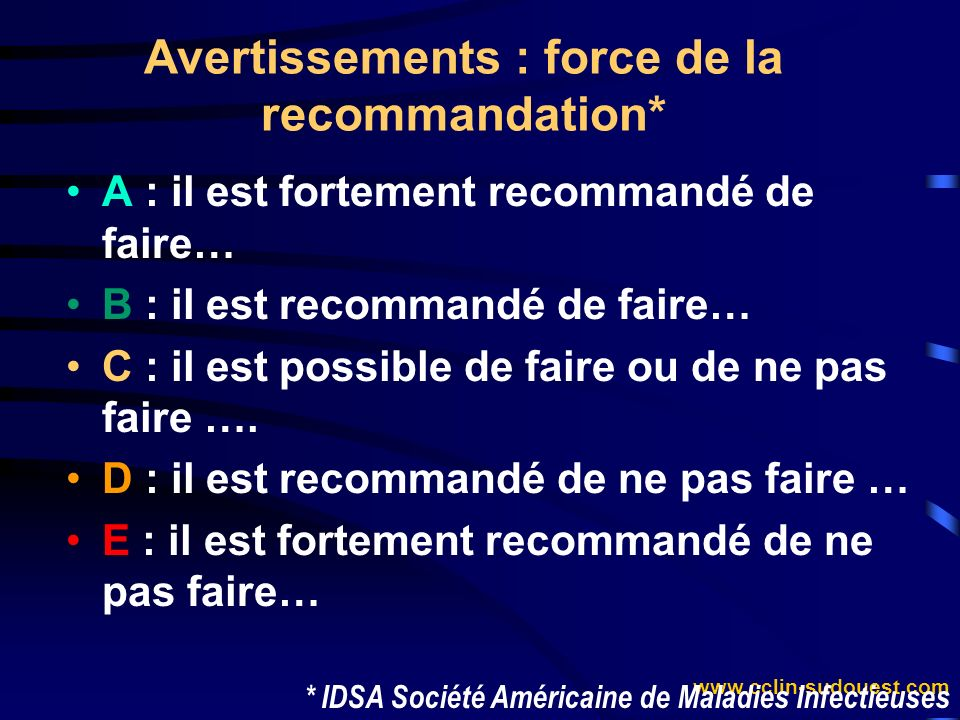 www.cclin-sudouest.com A : il est fortement recommandé de faire… B : il est recommandé de faire… C : il est possible de faire ou de ne pas faire …. D
