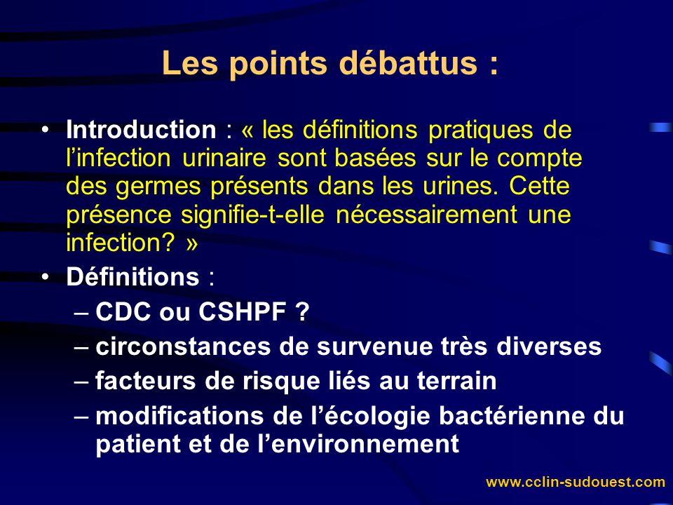 www.cclin-sudouest.com Les points débattus : Introduction : « les définitions pratiques de linfection urinaire sont basées sur le compte des germes pr
