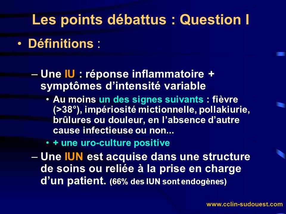 www.cclin-sudouest.com Les points débattus : Question I Définitions : –Une IU : réponse inflammatoire + symptômes dintensité variable Au moins un des