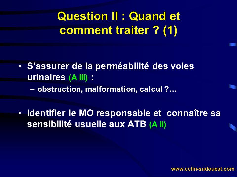 www.cclin-sudouest.com Sassurer de la perméabilité des voies urinaires (A III) : –obstruction, malformation, calcul ?… Identifier le MO responsable et