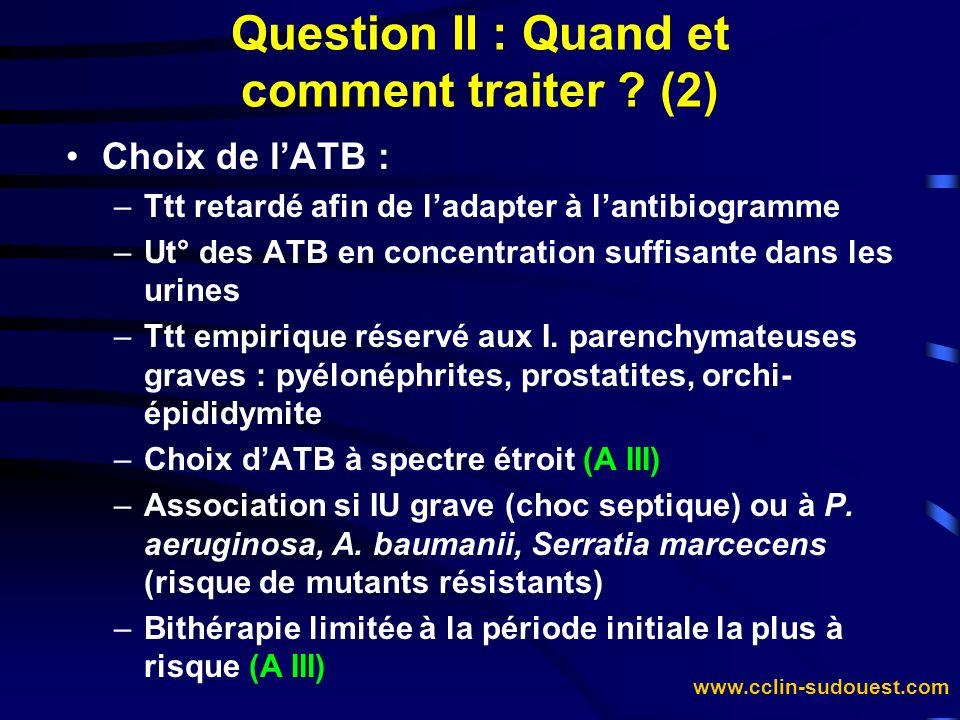 www.cclin-sudouest.com Choix de lATB : –Ttt retardé afin de ladapter à lantibiogramme –Ut° des ATB en concentration suffisante dans les urines –Ttt em