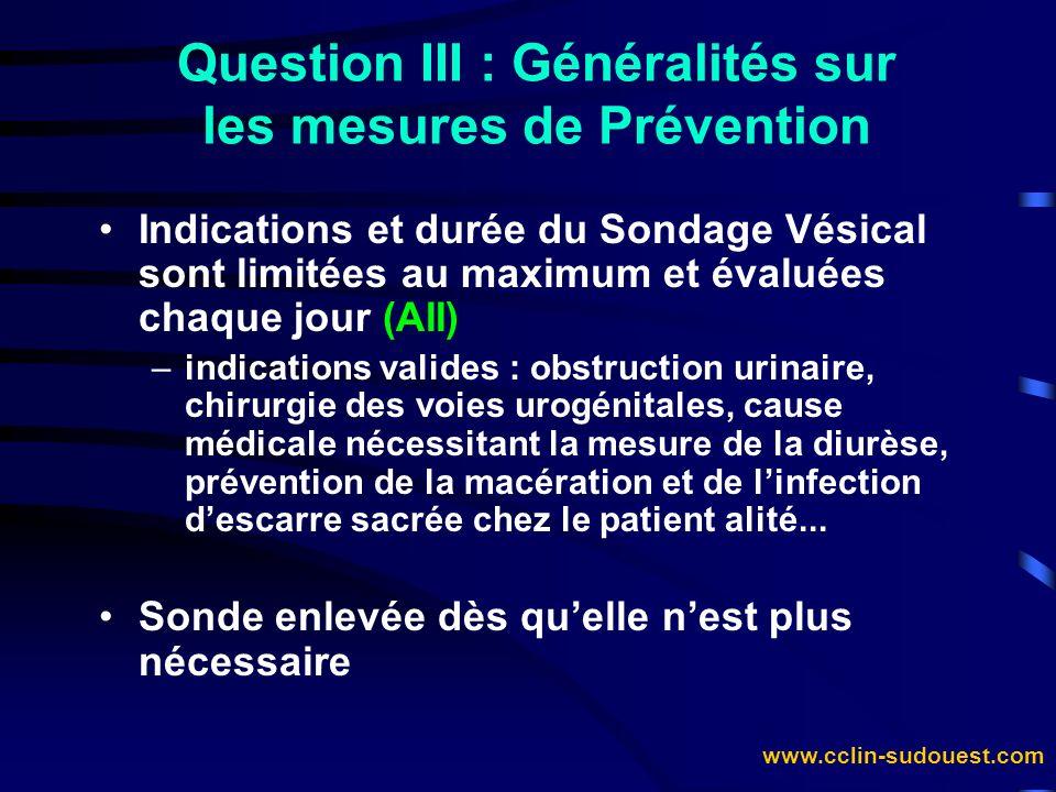 www.cclin-sudouest.com Question III : Généralités sur les mesures de Prévention Indications et durée du Sondage Vésical sont limitées au maximum et év