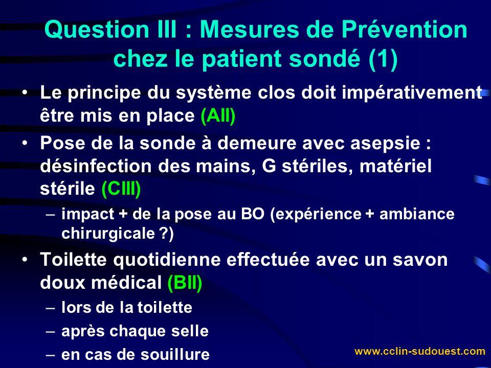 www.cclin-sudouest.com Question III : Mesures de Prévention chez le patient sondé (1) Le principe du système clos doit impérativement être mis en plac