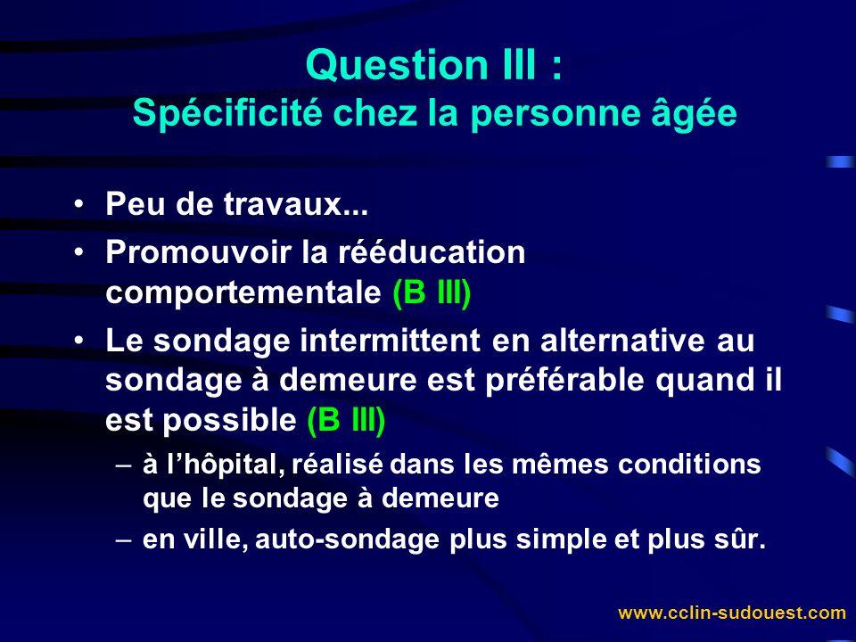 www.cclin-sudouest.com Question III : Spécificité chez la personne âgée Peu de travaux... Promouvoir la rééducation comportementale (B III) Le sondage